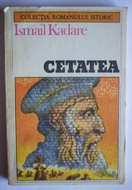 Ismail Kadare - Cetatea