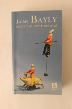 Jaime Bayly - Escrocul sentimental
