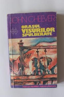 John Cheever - Orasul visurilor spulberate