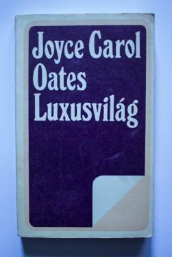 Joyce Carol Oates - Luxusvilag