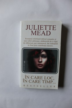 Juliette Mead - In care loc, in care timp...