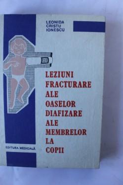 Leonida Cristi Ionescu - Leziuni fracturare ale oaselor diafizare ale membrelor la copii (editie hardcover)
