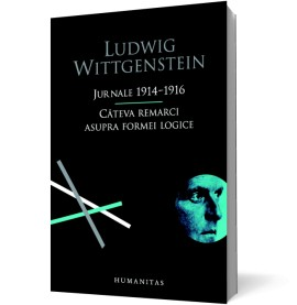 Ludwig Wittgenstein - Jurnale 1914-1916. Cateva remarci asupra formei logice