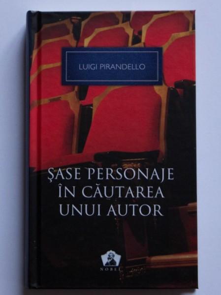 Luigi Pirandello - Sase personaje in cautarea unui autor si alte piese (editie hardcover)