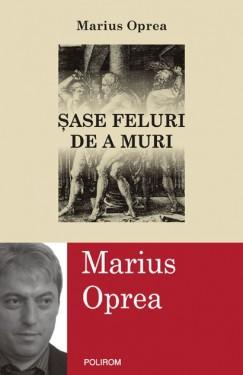 Marius Oprea - Sase feluri de a muri
