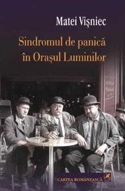 Matei Visniec - Sindromul de panica in Orasul Luminilor (editie hardcover)