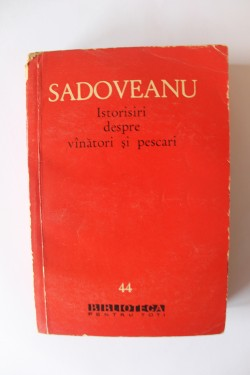 Mihail Sadoveanu - Istorisiri despre vanatori si pescari