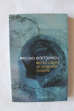 Mircea Cartarescu - Ochiul caprui al dragostei noastre