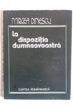 Mircea Dinescu - La dispozitia dumneavoastra