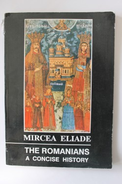 Mircea Eliade - The Romanians. A concise history