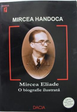 Mircea Handoca - Mircea Eliade. O biografie ilustrata (album in format mare)