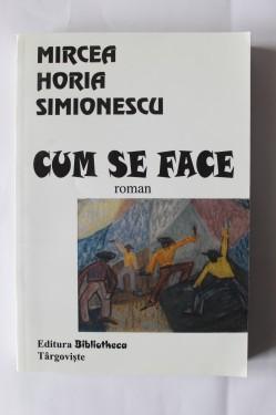 Mircea Horia Simionescu - Cum se face (cu autograf)