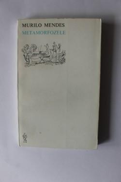 Murilo Mendes - Metamorfozele (editie bilingva, romano-portugheza)