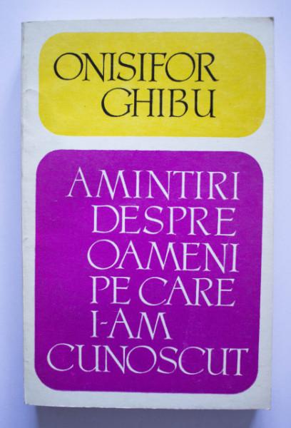 Onisifor Ghibu - Amintiri despre oameni pe care i-am cunoscut