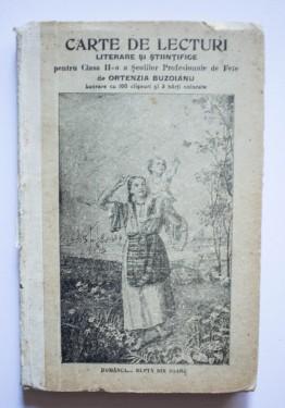 Ortenzia Buzoianu - Carte de lecturi literare si stiintifice pentru Clasa II-a a Scolilor Profesionale de Fete (lucrare cu 100 cliseuri si 3 harti colorate) (editie hardcover, antebelica)