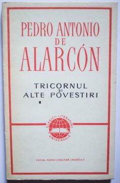 Pedro Antonio de Alarcon - Tricornul si alte povestiri