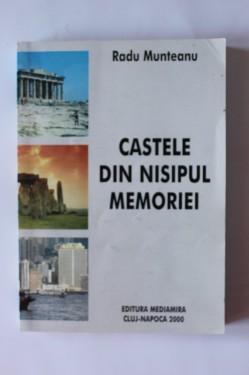 Radu Munteanu - Castele din nisipul memoriei