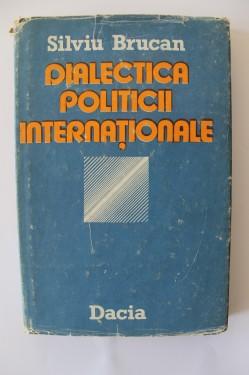 Silviu Brucan - Dialectica politicii internationale (editie hardcover)