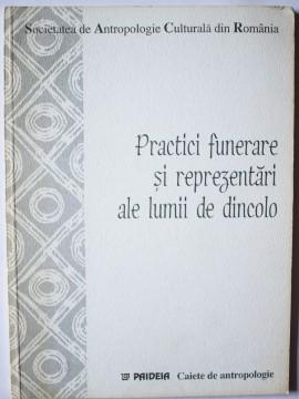 Societatea de Antropologie Culturala din Romania - Practici funerare si reprezentari ale lumii de dincolo