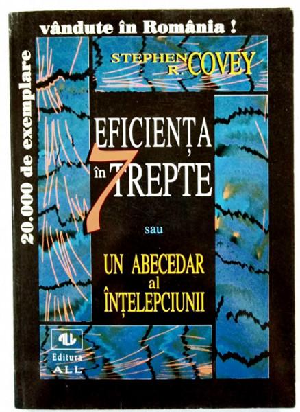 Stephen R. Covey - Eficienta in 7 trepte sau Un abecedar al intelepciunii