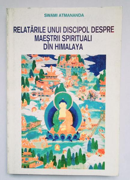 Swami Atmananda - Relatarile unui discipol despre maestrii spirituali din Himalaya