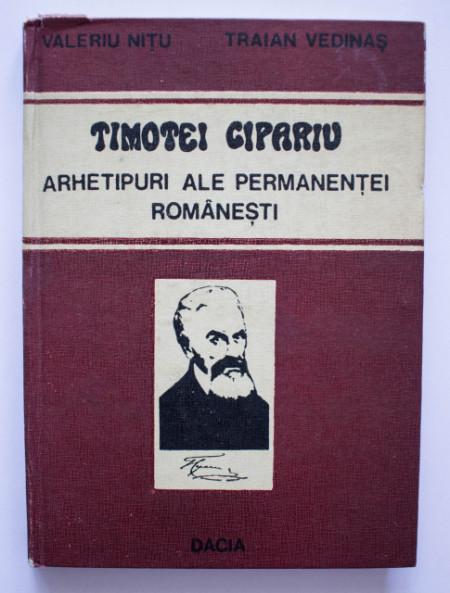 Valeriu Nitu, Traian Vedinas - Timotei Cipariu. Arhetipuri ale permanentei romanesti (editie hardcover)