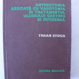 Traian Stoica - Antrectomia asociata cu vagotomia in tratamentul ulcerului gastric si duodenal (editie hardcover)