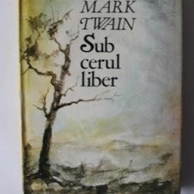 Mark Twain - Sub cerul liber (editie hardcover)
