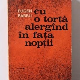 Eugen Barbu - Cu o torta alergand in fata noptii