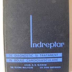 Acad. C. C. Iliescu, Dr. Elena Malitchi, Dr. Dinu Draghici - Indreptar de diagnostic si tratament in bolile cardiovasculare (editie hardcover)