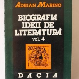 Adrian Marino - Biografia ideii de literatura. Vol. 4
