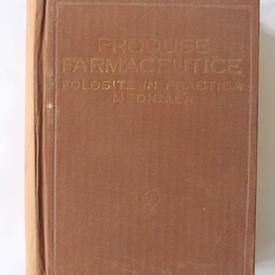 Colectiv autori - Produse farmaceutice folosite in practica medicala (editie hardcover)