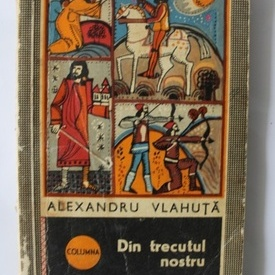 Alexandru Vlahuta - Din trecutul nostru