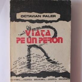 Octavian Paler - Viata pe un peron