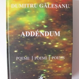 Dumitru Galesanu - Addendum. Poeme / Poems / Poemi (editie trilingva, romano-engleza-italiana, editie hardcover, contine CD)