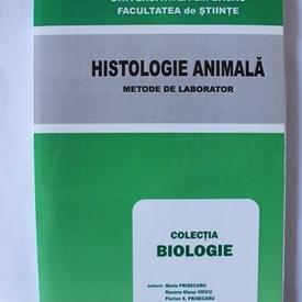 Maria Prisecaru, Roxana Elena Voicu, Florian S. Prisecaru - Histologie animala (metode de laborator)