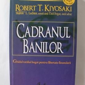 Robert T. Kiyosaki - Cadranul banilor. Ghidul tatalui bogat pentru libertate financiara