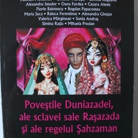 Ruxandra Cesereanu, colectiv autori - Povestile Duniazadei, ale sclavei sale Rasazada si ale regelui Sahzaman