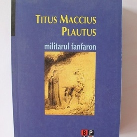 Titus Maccius Plautus - Militarul Fanfaron