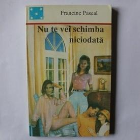 Francine Pascal - Nu te vei schimba niciodata
