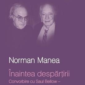 Norman Manea, Saul Bellow - Inaintea despartirii. Convorbire cu Saul Bellow - Un proiect Words&Images (editie hardcover)