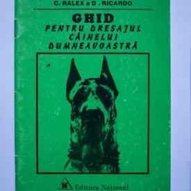 C. Ralex, D. Ricardo - Ghid pentru dresajul cainelui dumneavoastra