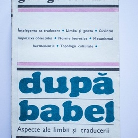 George Steiner - Dupa Babel