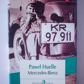 Pawel Huelle - Mercedes-Benz. Din scrisorile catre Hrabal