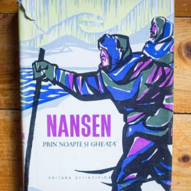 Fridtjof Nansen - Prin noapte si gheata (editie hardcover)