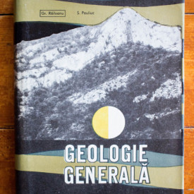 Gr. Raileanu, S. Pauliuc - Geologie generala (editie hardcover)