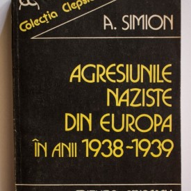 A. Simion - Agresiunile naziste din Europa in anii 1938-1939