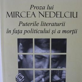 Adina Dinitoiu - Proza lui Mircea Nedelciu. Puterile literaturii in fata politicului si a mortii
