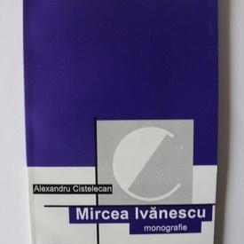 Al. Cistelecan - Mircea Ivanescu (monografie)