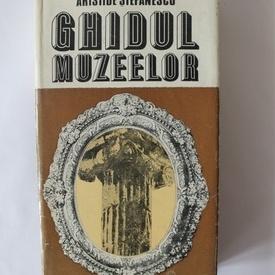 Aristide Stefanescu - Ghidul muzeelor (editie hardcover)